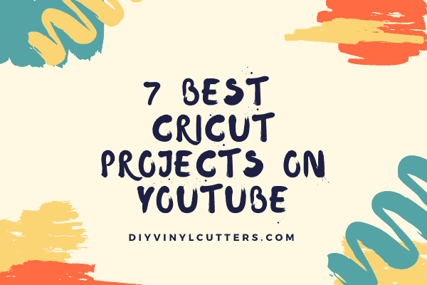 7 Best Cricut Projects on Youtube